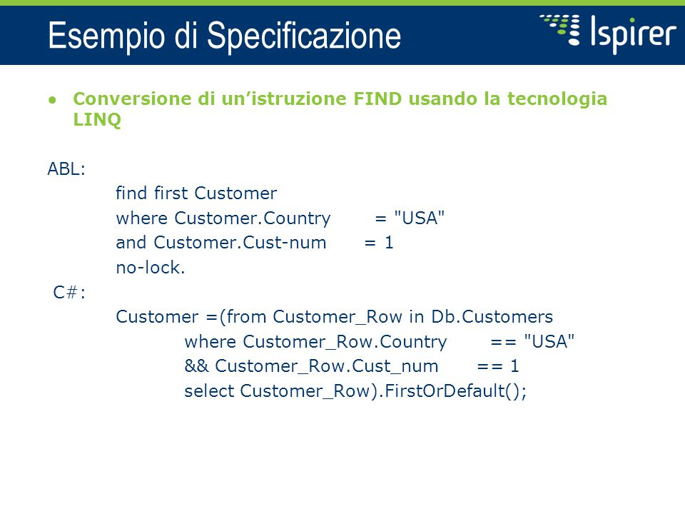 Esempio di Specificazione ● Conversione di un'istruzione FIND usando la tecnologia LINQ ABL: find first Customer where Customer.Country =