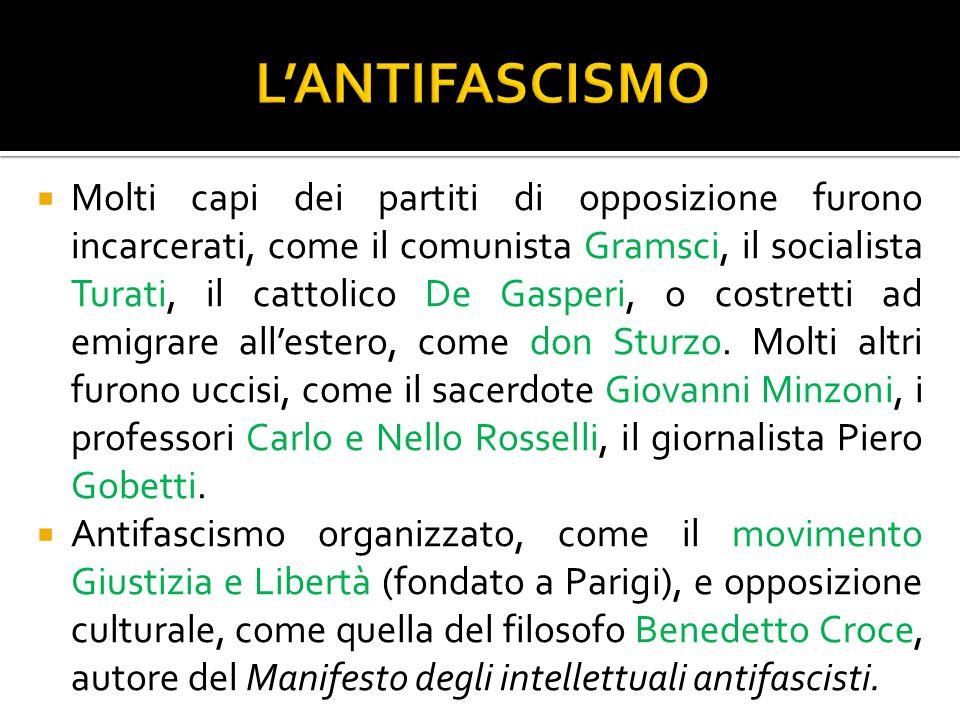  Molti capi dei partiti di opposizione furono incarcerati, come il comunista Gramsci, il socialista Turati, il cattolico De Gasperi, o costretti ad e