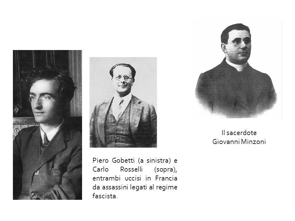 Piero Gobetti (a sinistra) e Carlo Rosselli (sopra), entrambi uccisi in Francia da assassini legati al regime fascista. Il sacerdote Giovanni Minzoni