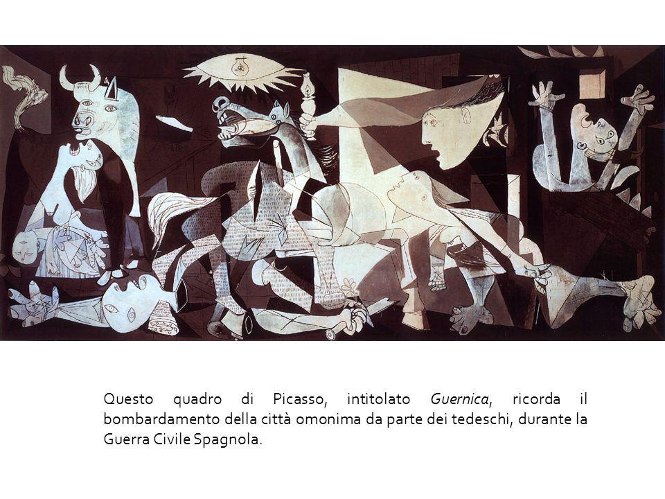 Questo quadro di Picasso, intitolato Guernica, ricorda il bombardamento della città omonima da parte dei tedeschi, durante la Guerra Civile Spagnola.