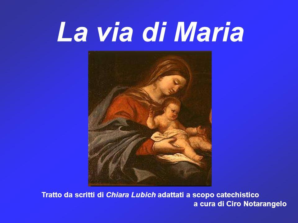 La via di Maria Tratto da scritti di Chiara Lubich adattati a scopo catechistico a cura di Ciro Notarangelo