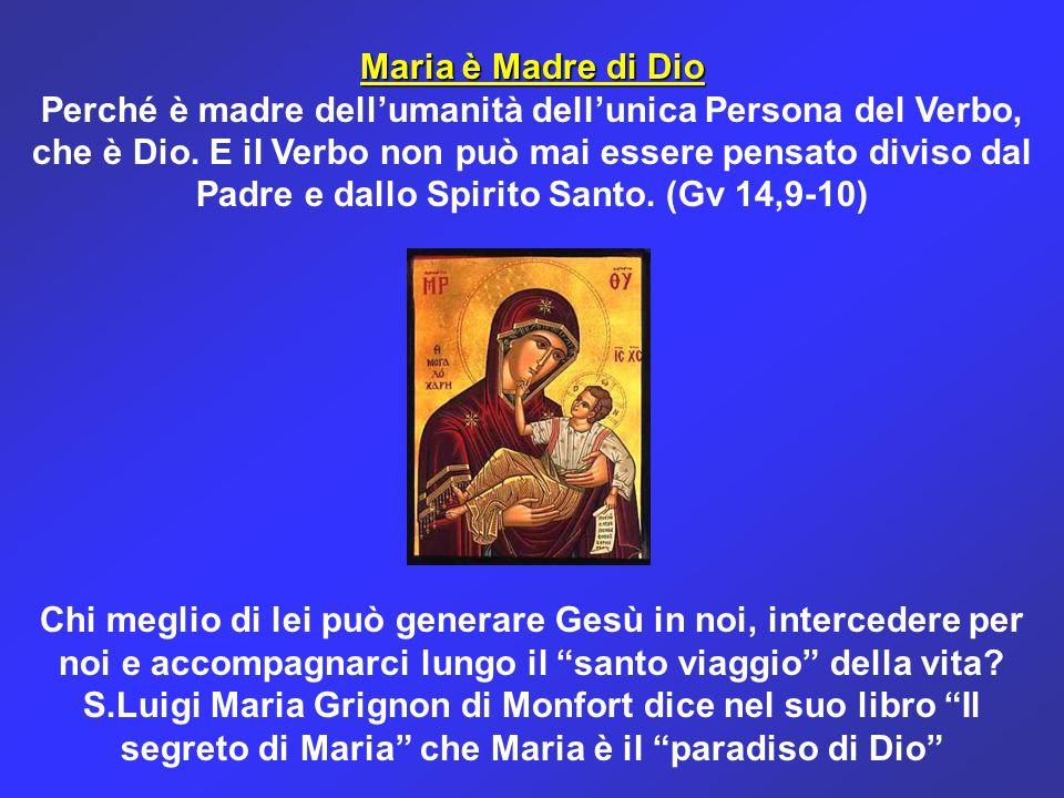 Maria è Madre di Dio Perché è madre dell'umanità dell'unica Persona del Verbo, che è Dio. E il Verbo non può mai essere pensato diviso dal Padre e dal