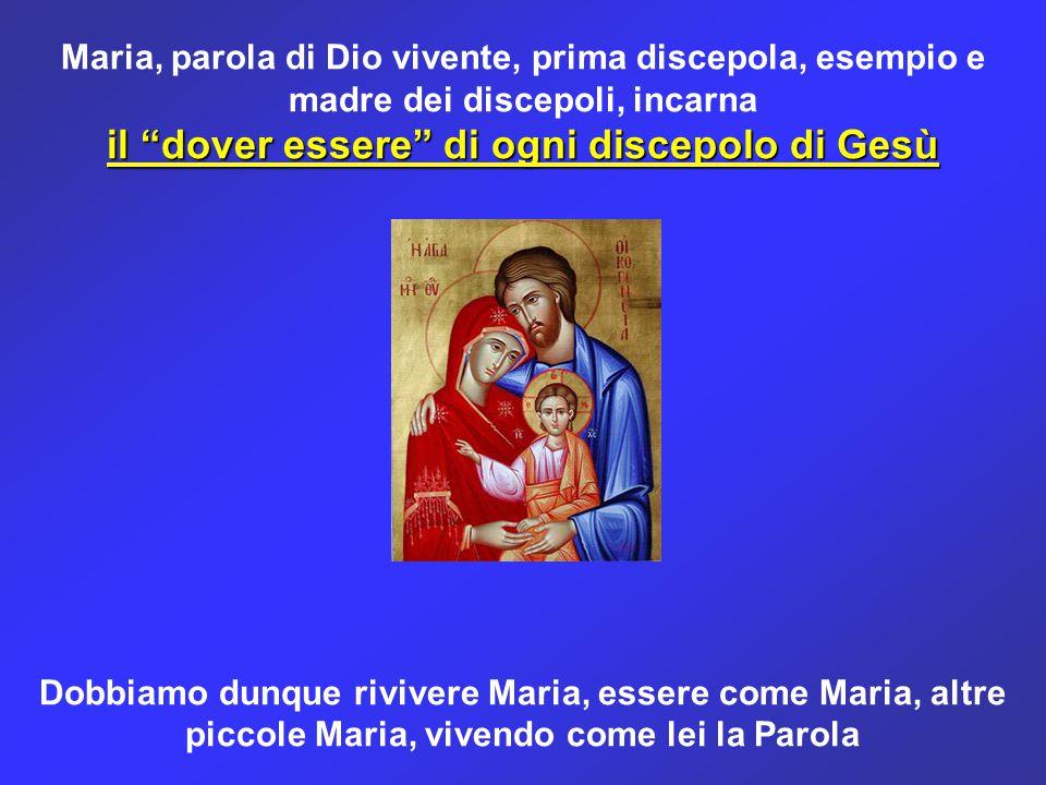 """Maria, parola di Dio vivente, prima discepola, esempio e madre dei discepoli, incarna il """"dover essere"""" di ogni discepolo di Gesù Dobbiamo dunque rivi"""