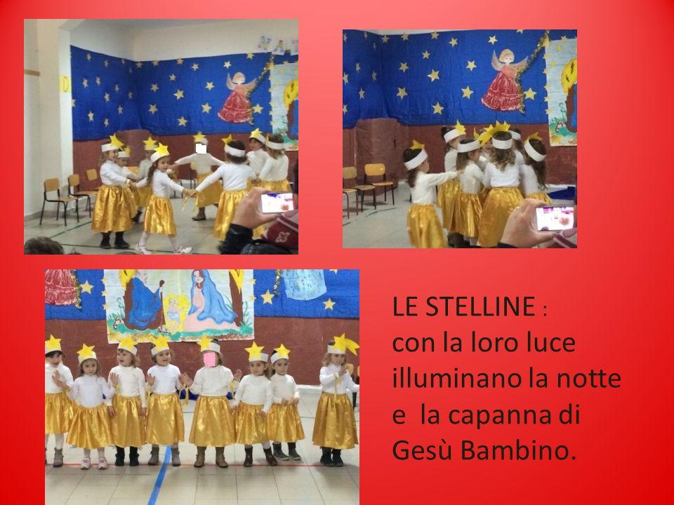 LE STELLINE : con la loro luce illuminano la notte e la capanna di Gesù Bambino.