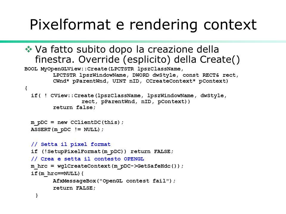 Pixelformat e rendering context  Va fatto subito dopo la creazione della finestra.