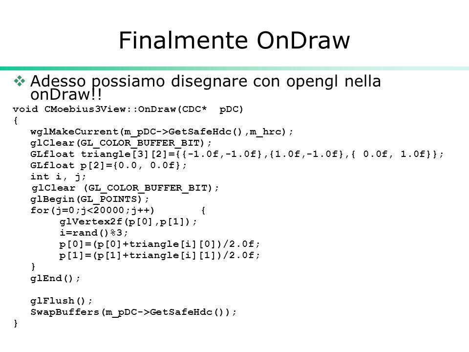 Finalmente OnDraw  Adesso possiamo disegnare con opengl nella onDraw!.