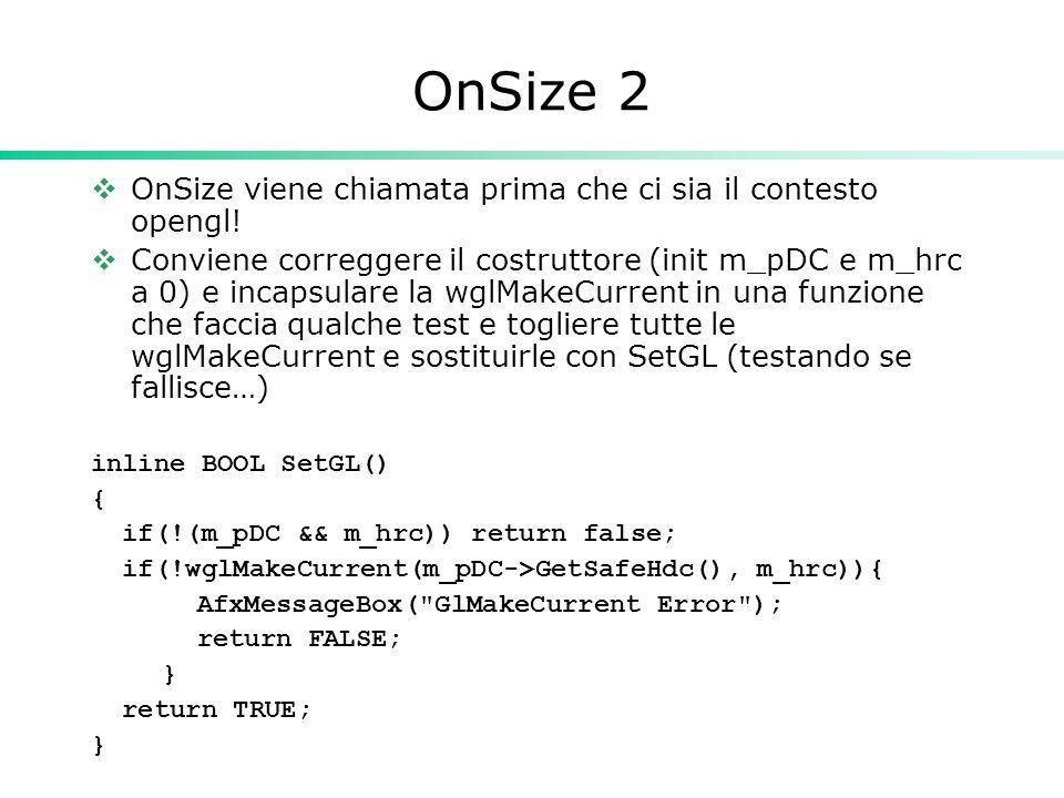 OnSize 2  OnSize viene chiamata prima che ci sia il contesto opengl.