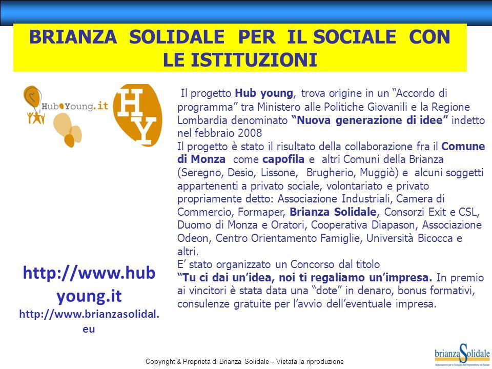 Copyright & Proprietà di Brianza Solidale – Vietata la riproduzione http://www.hub young.it http://www.brianzasolidal.