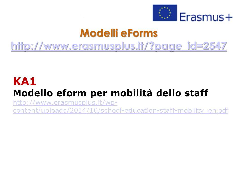 Modelli eForms http://www.erasmusplus.it/ page_id=2547 KA1 Modello eform per mobilità dello staff http://www.erasmusplus.it/wp- content/uploads/2014/10/school-education-staff-mobility_en.pdf