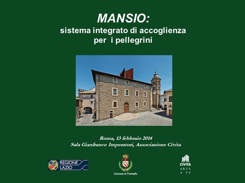 MANSIO: sistema integrato di accoglienza per i pellegrini Roma, 13 febbraio 2014 Sala Gianfranco Imperatori, Associazione Civita