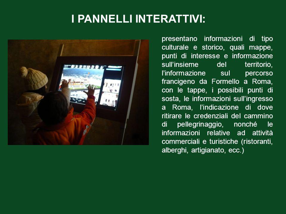 I PANNELLI INTERATTIVI: presentano informazioni di tipo culturale e storico, quali mappe, punti di interesse e informazione sull'insieme del territori