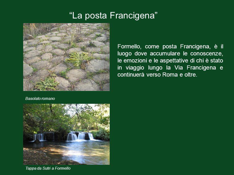 Formello, come posta Francigena, è il luogo dove accumulare le conoscenze, le emozioni e le aspettative di chi è stato in viaggio lungo la Via Francig
