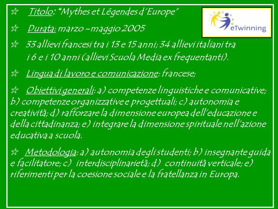 ✩ T itolo : Mythes et Légendes d'Europe ✩ Durata: marzo –maggio 2005 ✩ 3 3 allievi francesi tra i 13 e 15 anni; 34 allievi italiani tra i 6 e i 10 anni (allievi Scuola Media ex frequentanti).