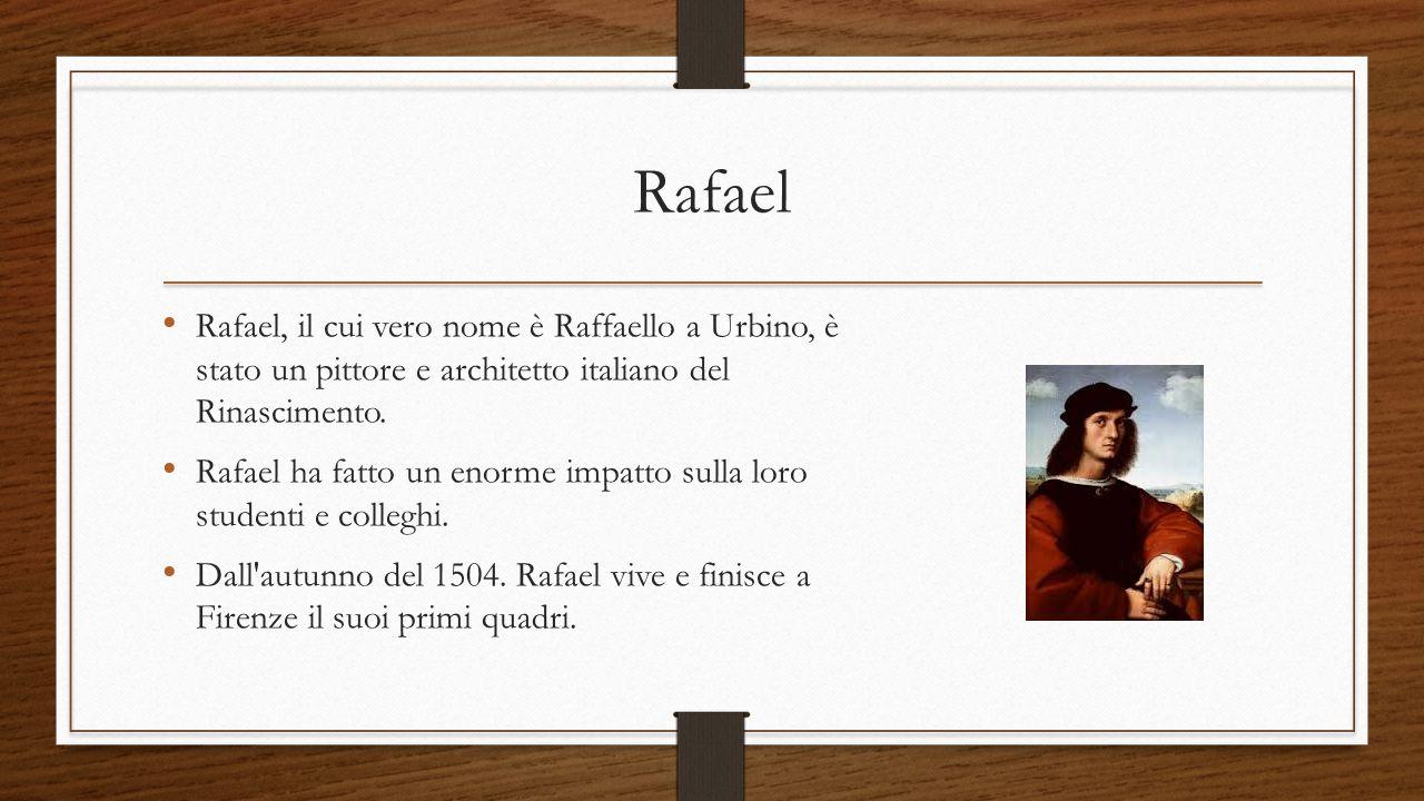 Rafael Rafael, il cui vero nome è Raffaello a Urbino, è stato un pittore e architetto italiano del Rinascimento. Rafael ha fatto un enorme impatto sul