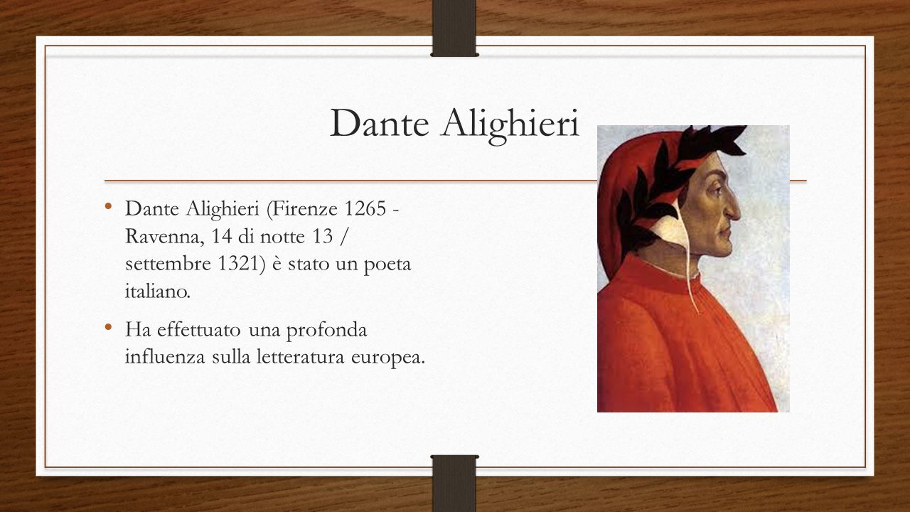 Dante Alighieri Dante Alighieri (Firenze 1265 - Ravenna, 14 di notte 13 / settembre 1321) è stato un poeta italiano. Ha effettuato una profonda influe