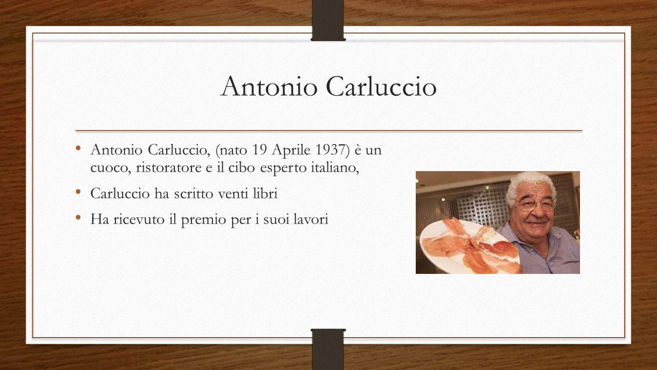 Antonio Carluccio Antonio Carluccio, (nato 19 Aprile 1937) è un cuoco, ristoratore e il cibo esperto italiano, Carluccio ha scritto venti libri Ha ric