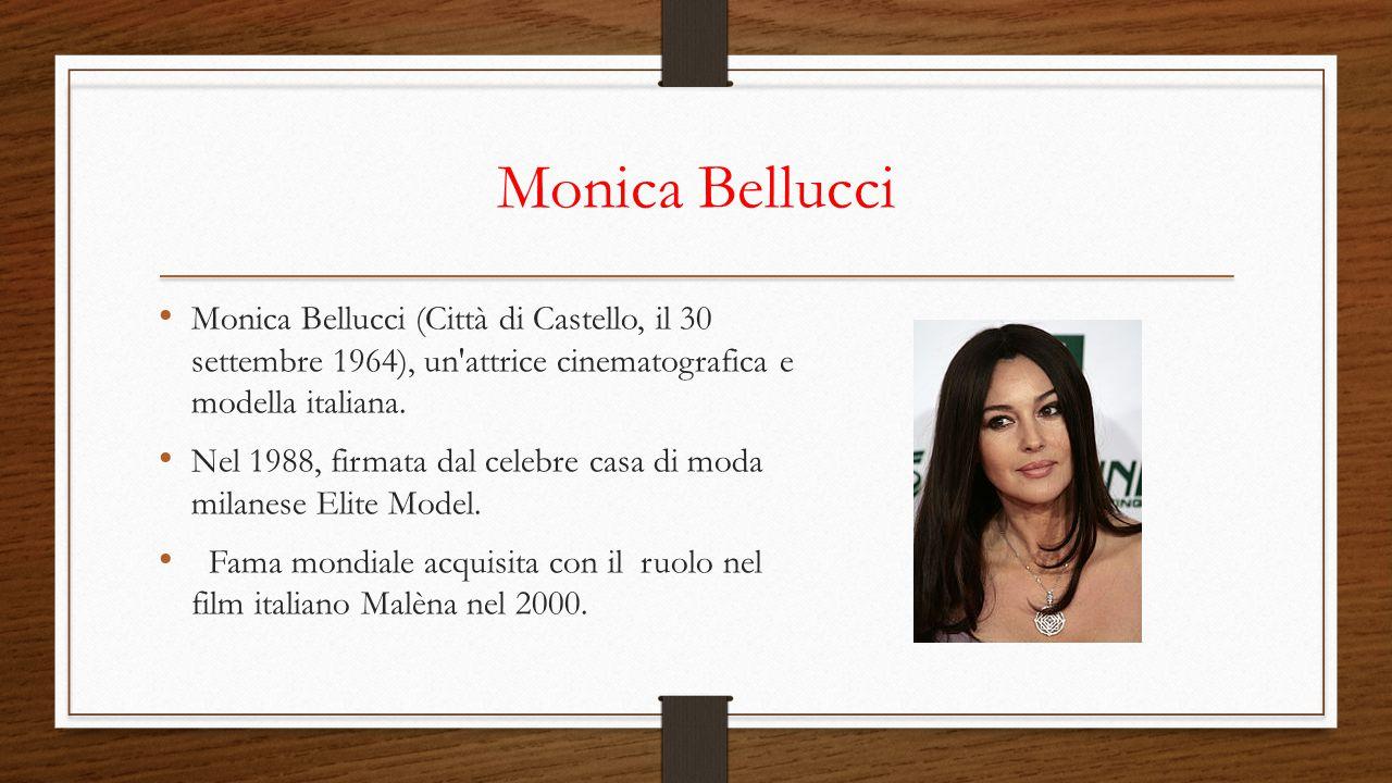 Monica Bellucci Monica Bellucci (Città di Castello, il 30 settembre 1964), un'attrice cinematografica e modella italiana. Nel 1988, firmata dal celebr