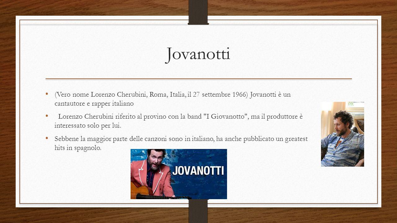 Jovanotti (Vero nome Lorenzo Cherubini, Roma, Italia, il 27 settembre 1966) Jovanotti è un cantautore e rapper italiano Lorenzo Cherubini riferito al