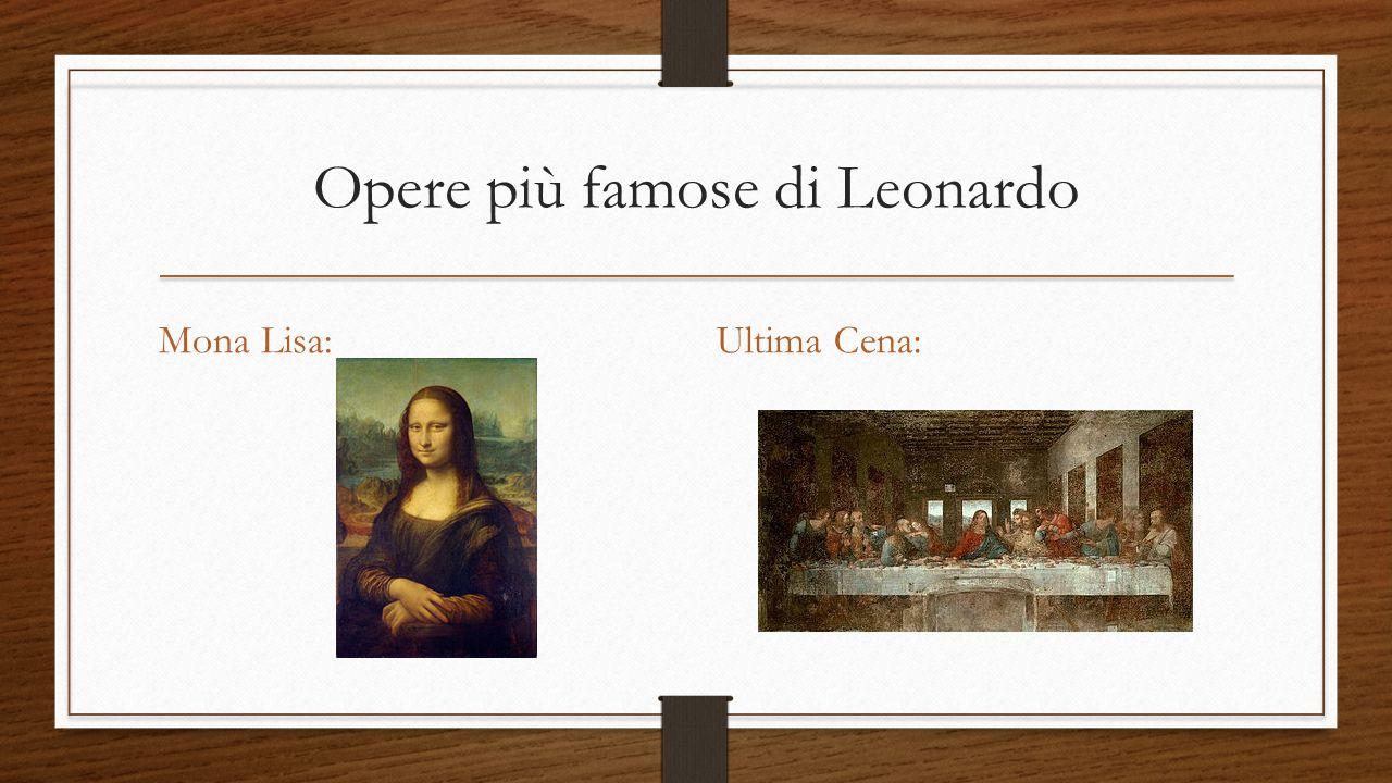 Opere più famose di Leonardo Mona Lisa:Ultima Cena:
