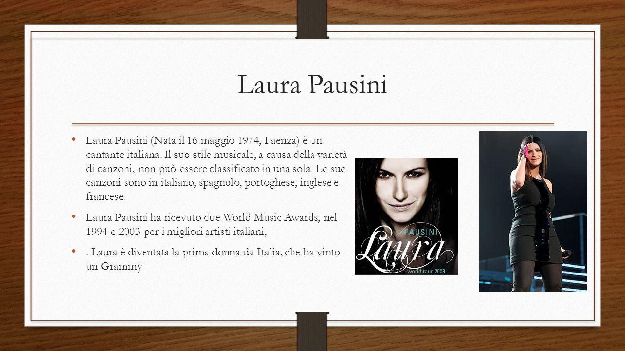 Laura Pausini Laura Pausini (Nata il 16 maggio 1974, Faenza) è un cantante italiana. Il suo stile musicale, a causa della varietà di canzoni, non può