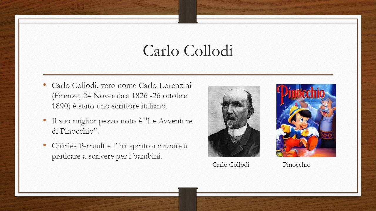 Carlo Collodi Carlo Collodi, vero nome Carlo Lorenzini (Firenze, 24 Novembre 1826 -26 ottobre 1890) è stato uno scrittore italiano. Il suo miglior pez