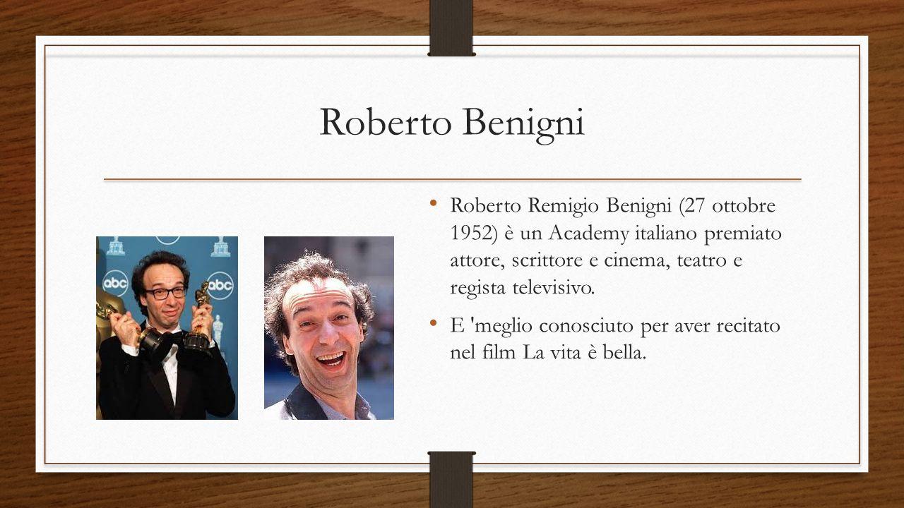 Roberto Benigni Roberto Remigio Benigni (27 ottobre 1952) è un Academy italiano premiato attore, scrittore e cinema, teatro e regista televisivo. E 'm