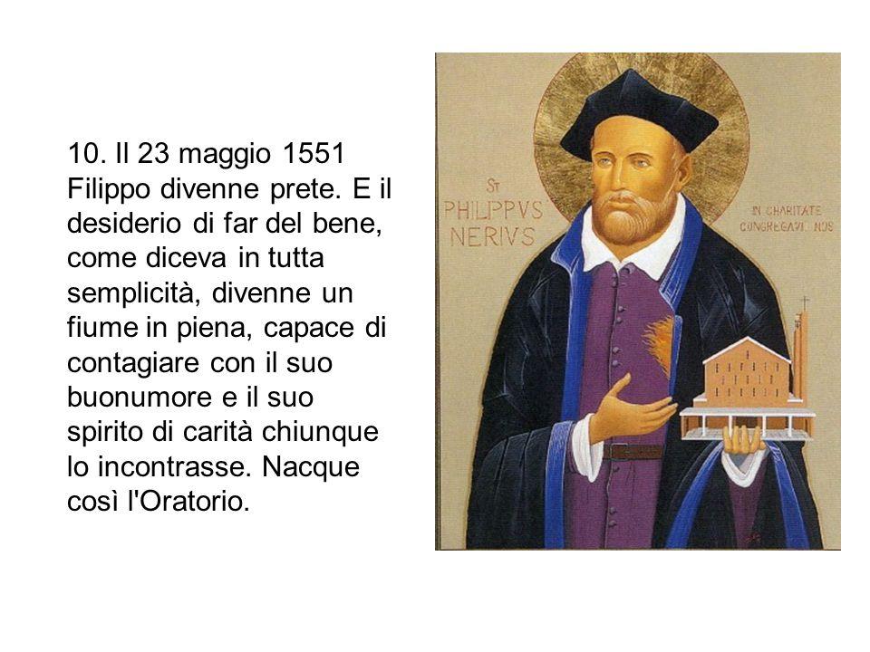 10.Il 23 maggio 1551 Filippo divenne prete.