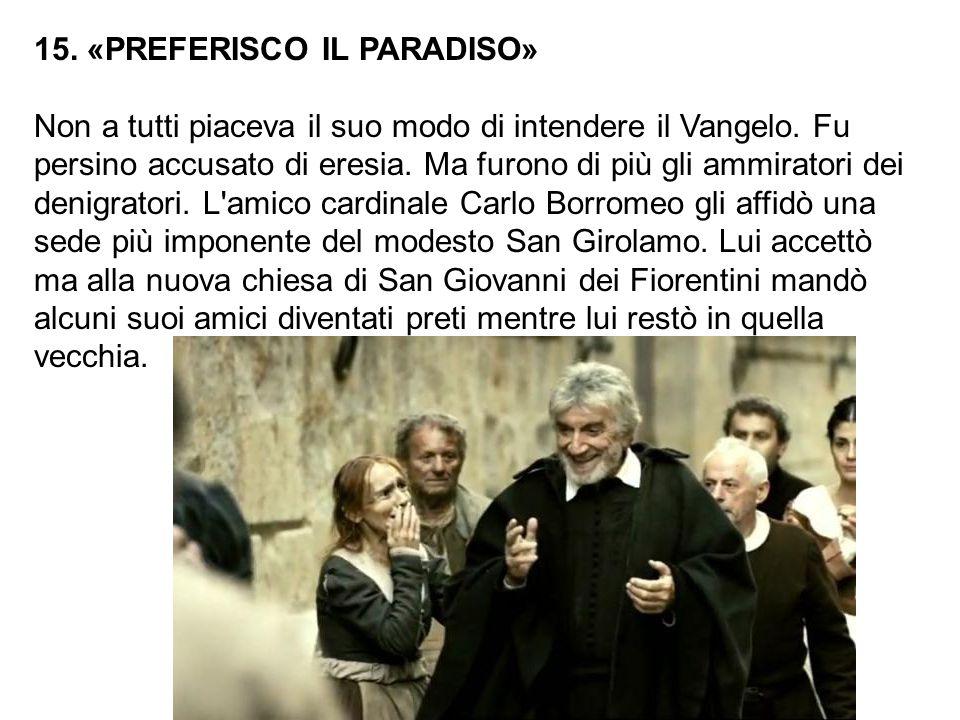 15.«PREFERISCO IL PARADISO» Non a tutti piaceva il suo modo di intendere il Vangelo.
