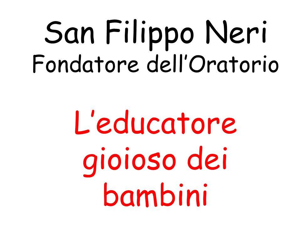 San Filippo Neri Fondatore dell'Oratorio L'educatore gioioso dei bambini