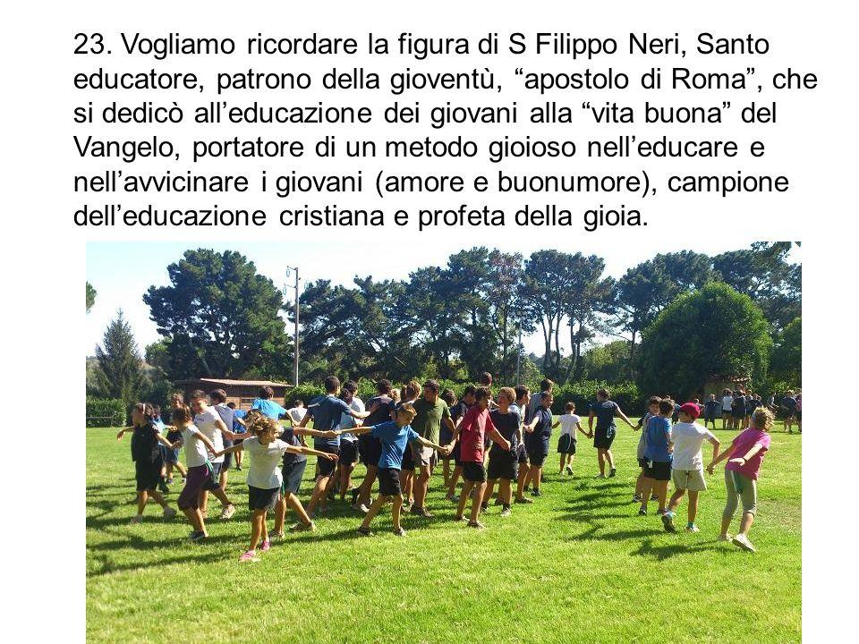 """23. Vogliamo ricordare la figura di S Filippo Neri, Santo educatore, patrono della gioventù, """"apostolo di Roma"""", che si dedicò all'educazione dei giov"""