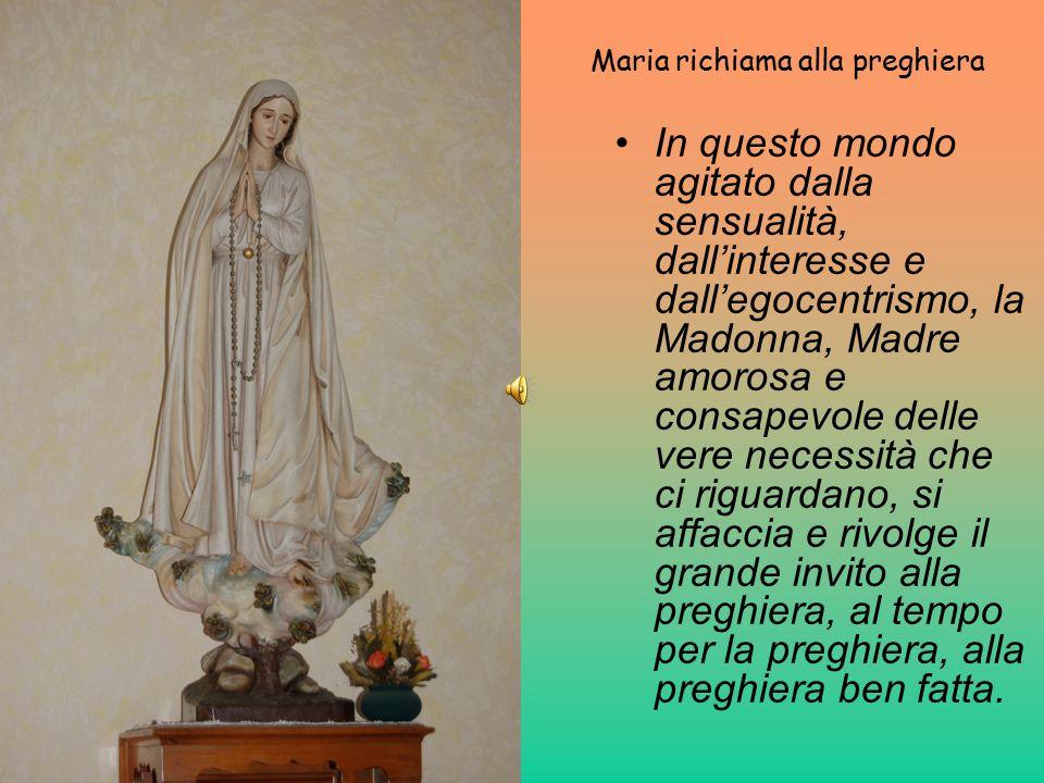 In questo mondo agitato dalla sensualità, dall'interesse e dall'egocentrismo, la Madonna, Madre amorosa e consapevole delle vere necessità che ci rigu
