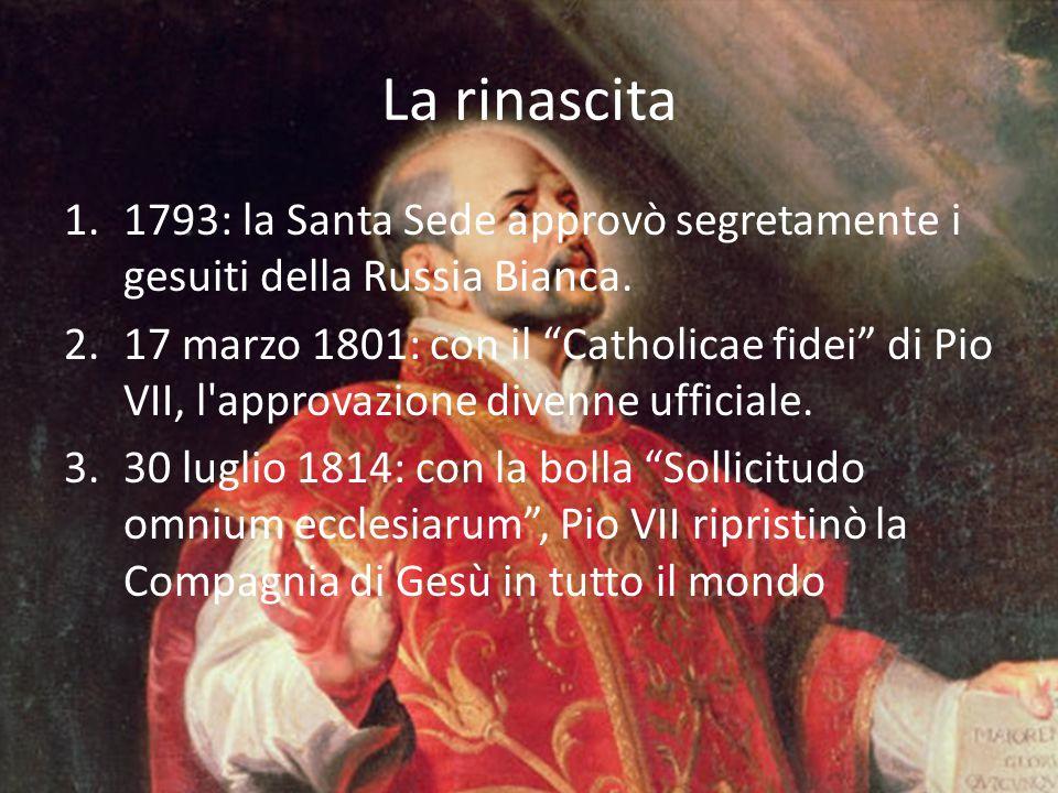 """La rinascita 1.1793: la Santa Sede approvò segretamente i gesuiti della Russia Bianca. 2.17 marzo 1801: con il """"Catholicae fidei"""" di Pio VII, l'approv"""