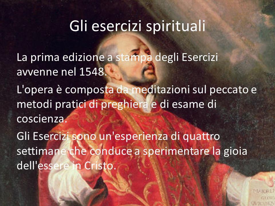 Gli esercizi spirituali La prima edizione a stampa degli Esercizi avvenne nel 1548. L'opera è composta da meditazioni sul peccato e metodi pratici di