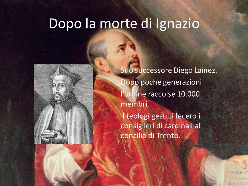 Dopo la morte di Ignazio Suo successore Diego Laínez. Dopo poche generazioni l'ordine raccolse 10.000 membri. I teologi gesuiti fecero i consiglieri d