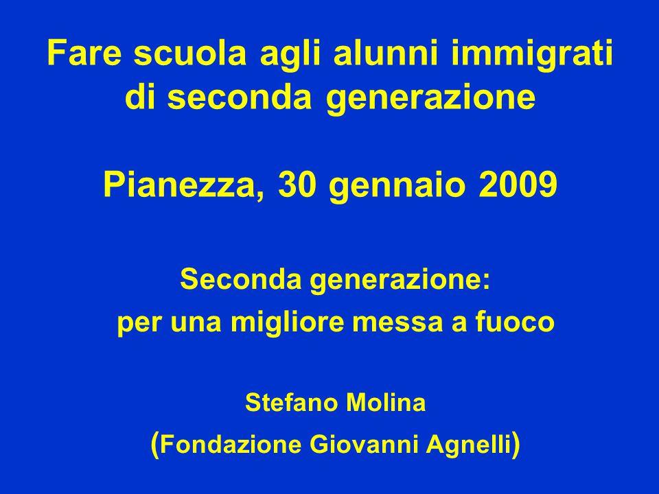 Fare scuola agli alunni immigrati di seconda generazione Pianezza, 30 gennaio 2009 Seconda generazione: per una migliore messa a fuoco Stefano Molina ( Fondazione Giovanni Agnelli )