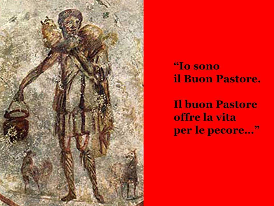 IO SONO IL BUON PASTORE… Io sono il Buon Pastore. Il buon Pastore offre la vita per le pecore…
