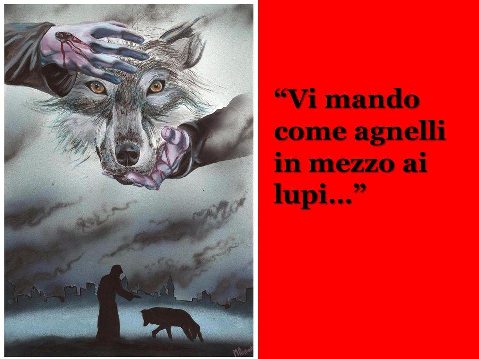 Vi mando come agnelli in mezzo ai lupi…