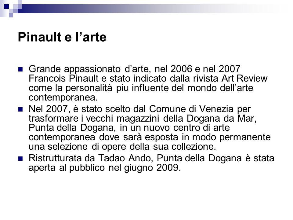 Pinault e l'arte Grande appassionato d'arte, nel 2006 e nel 2007 Francois Pinault e stato indicato dalla rivista Art Review come la personalità piu in