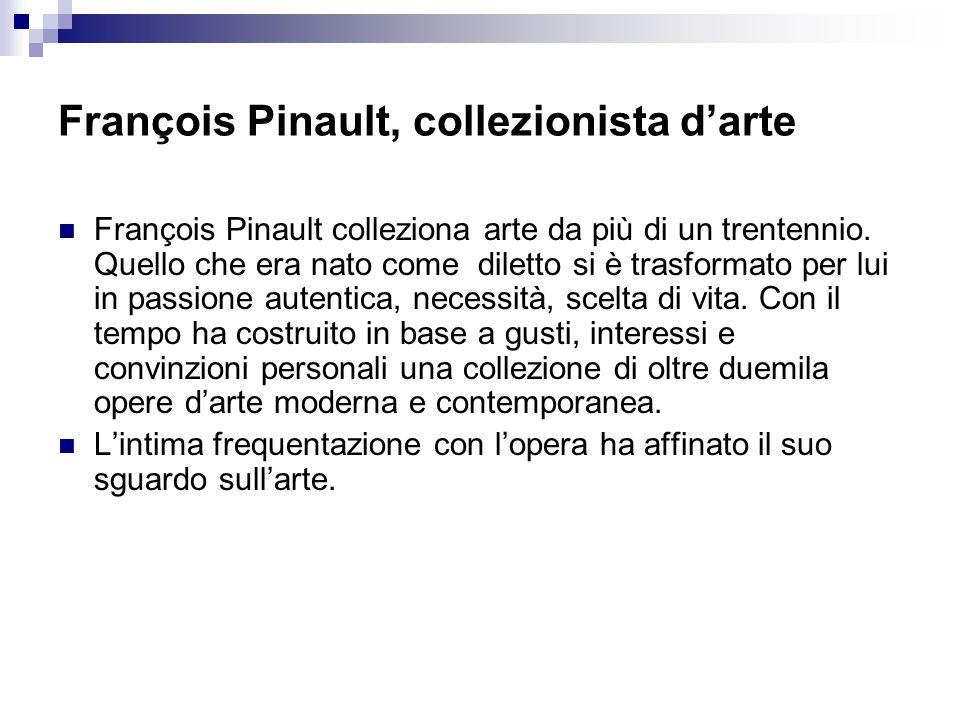 François Pinault, collezionista d'arte François Pinault colleziona arte da più di un trentennio. Quello che era nato come diletto si è trasformato per