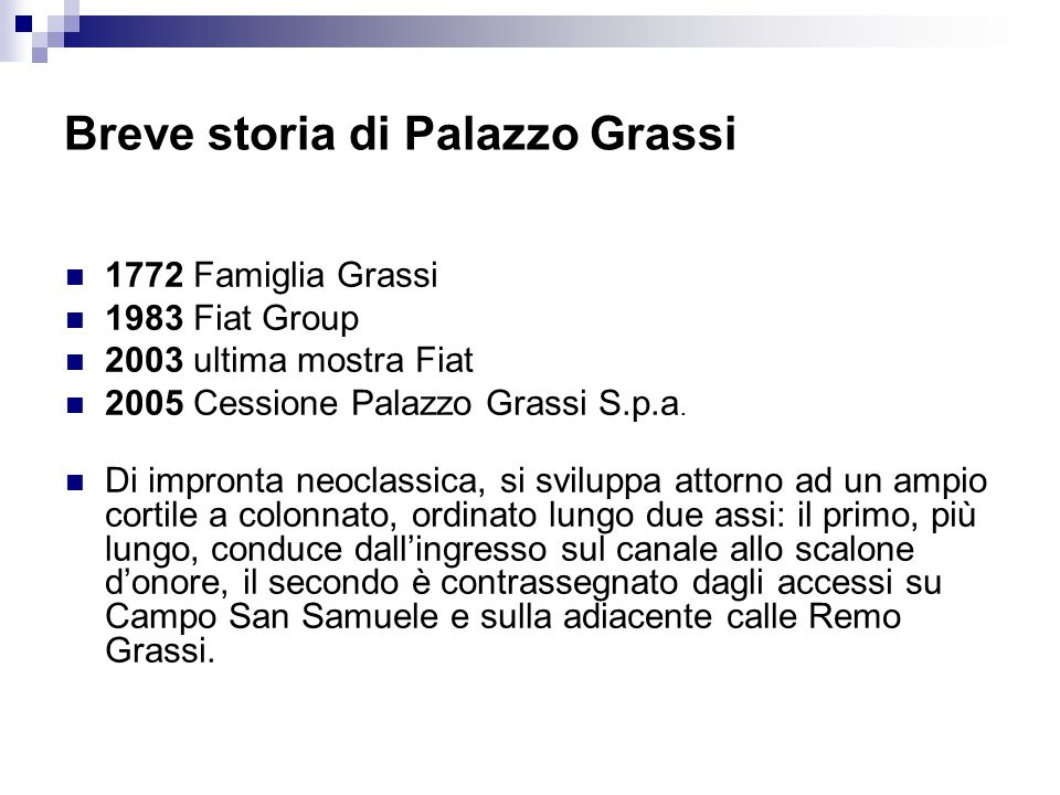 Breve storia di Palazzo Grassi 1772 Famiglia Grassi 1983 Fiat Group 2003 ultima mostra Fiat 2005 Cessione Palazzo Grassi S.p.a. Di impronta neoclassic