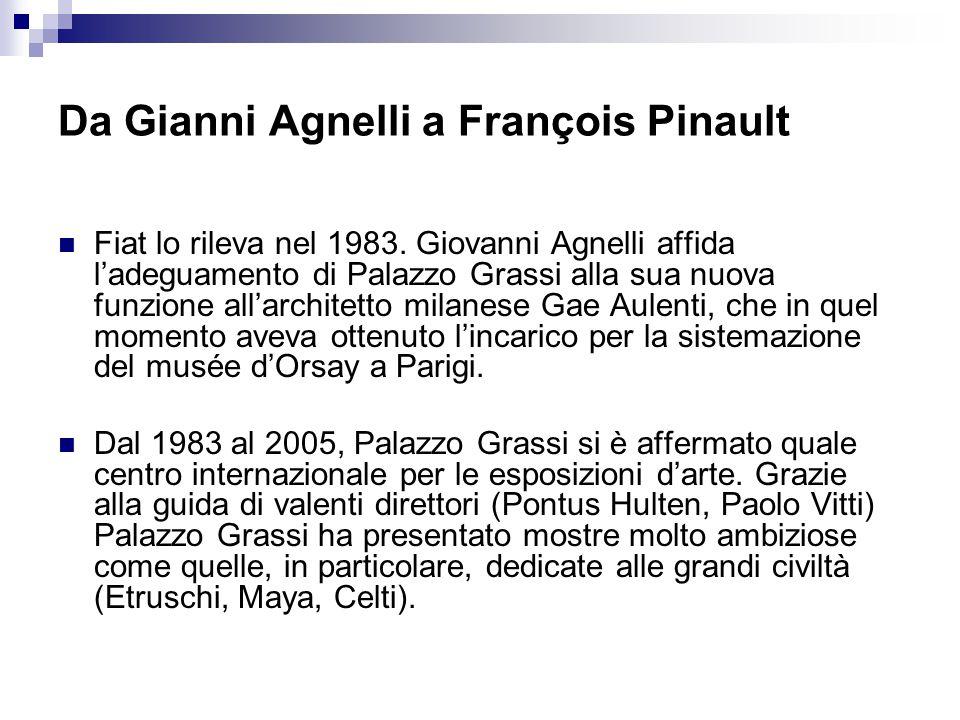 Da Gianni Agnelli a François Pinault Fiat lo rileva nel 1983. Giovanni Agnelli affida l'adeguamento di Palazzo Grassi alla sua nuova funzione all'arch
