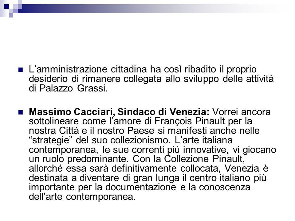 L'amministrazione cittadina ha così ribadito il proprio desiderio di rimanere collegata allo sviluppo delle attività di Palazzo Grassi. Massimo Caccia