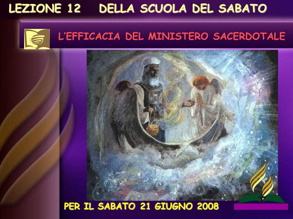 LEZIONE 12 L'EFFICACIA DEL MINISTERO SACERDOTALE DELLA SCUOLA DEL SABATO PER IL SABATO 21 GIUGNO 2008