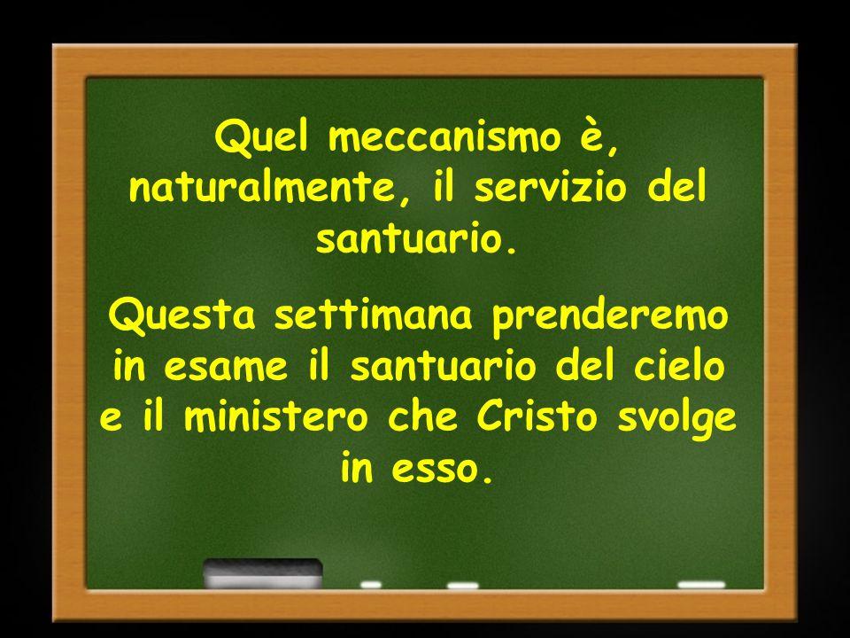 Quel meccanismo è, naturalmente, il servizio del santuario. Questa settimana prenderemo in esame il santuario del cielo e il ministero che Cristo svol