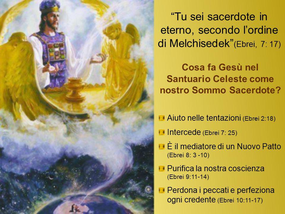 """""""Tu sei sacerdote in eterno, secondo l'ordine di Melchisedek"""" (Ebrei, 7: 17) Cosa fa Gesù nel Santuario Celeste come nostro Sommo Sacerdote? Aiuto nel"""