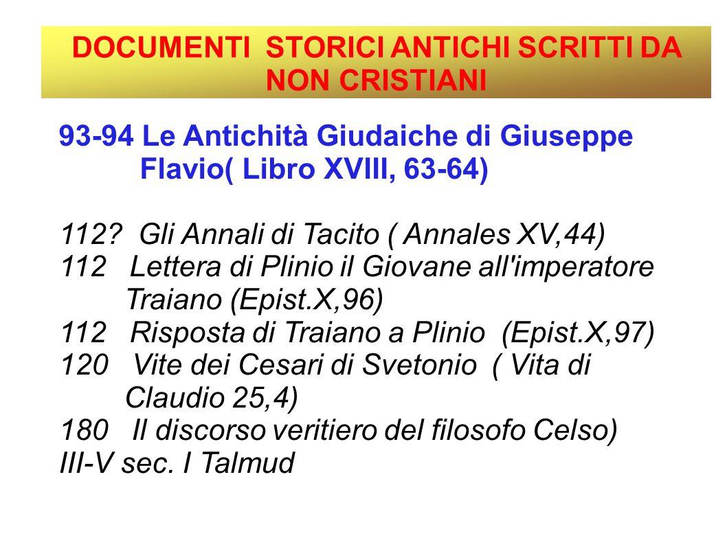 TESTIMONIUM FLAVIANUM Antichità giudaiche di Giuseppe Flavio (93-94 d.C.) libro XVIII Ci fu verso questo tempo (30 d.C.) Gesù uomo sapiente.