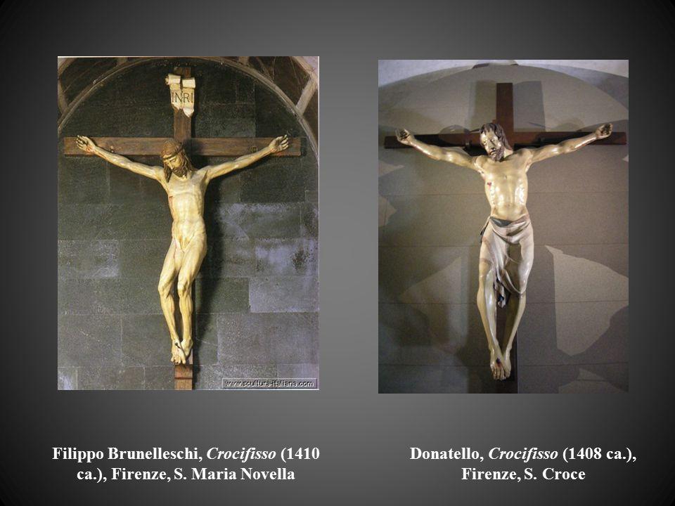 Filippo Brunelleschi, Crocifisso (1410 ca.), Firenze, S. Maria Novella Donatello, Crocifisso (1408 ca.), Firenze, S. Croce