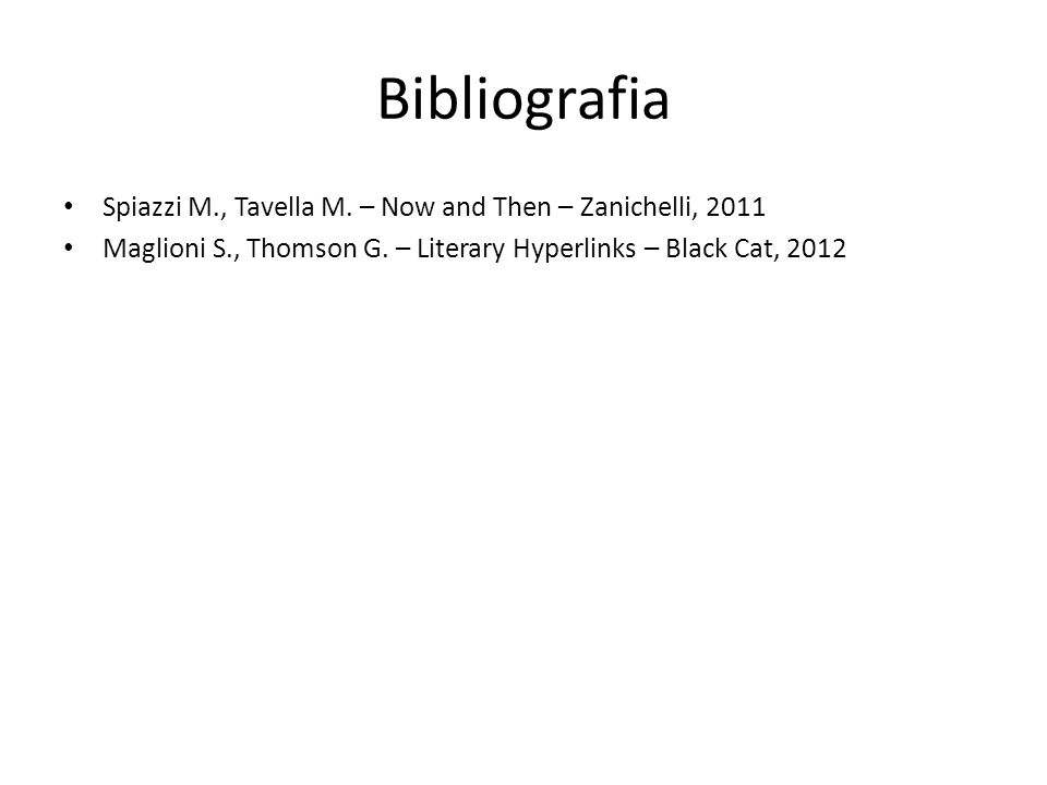 Bibliografia Spiazzi M., Tavella M. – Now and Then – Zanichelli, 2011 Maglioni S., Thomson G. – Literary Hyperlinks – Black Cat, 2012