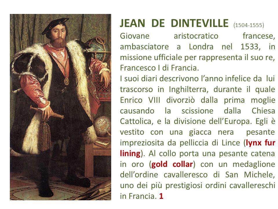 JEAN DE DINTEVILLE (1504-1555) Giovane aristocratico francese, ambasciatore a Londra nel 1533, in missione ufficiale per rappresenta il suo re, France