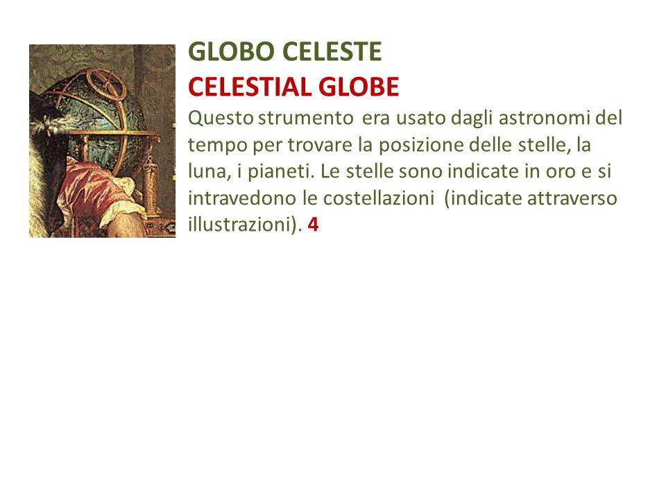 GLOBO CELESTE CELESTIAL GLOBE Questo strumento era usato dagli astronomi del tempo per trovare la posizione delle stelle, la luna, i pianeti. Le stell